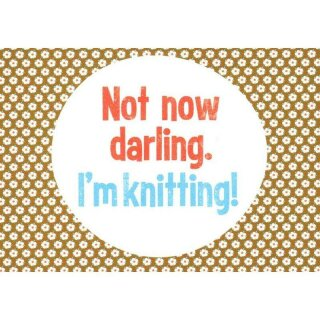Postkarte - Not now darling I´m knitting!